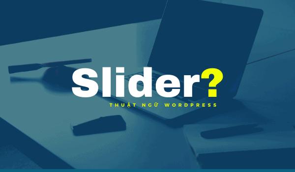 Tìm hiểu về khái niệm slider là gì?